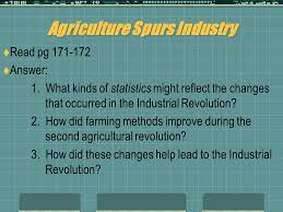 the industrial revolution begins ppt how did these changes help lead to the industrial revolution agriculture spurs industry
