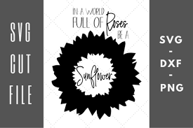 Free svg files | free svg multi layered sunflower cut that design. 1 In A World Full Of Roses Be A Sunflower Svg Designs Graphics