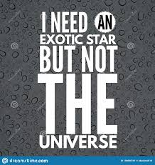 Inspirational Quotes I Need An Exotic Star But Not The Universe