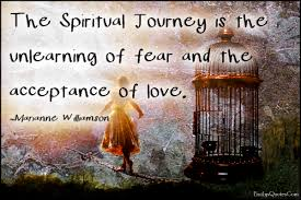 The Spiritual Journey Is The Unlearning Of Fear And The Acceptance