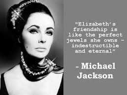 Elizabeth Taylor Quotes On Beauty Best Of Mjadvocate Goodbye Elizabeth You Are A True Friend
