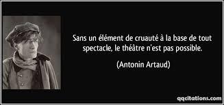 Sans un élément de cruauté à la base de tout spectacle, le théâtre ...