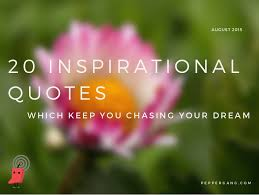 August Quotes 8 Amazing 24 Inspirational Quotes To Keep You Chasing Your Dream