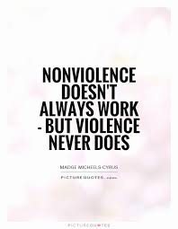Violence Quotes Best Quotes About Violence Fancy 48 Non Violence Quotes By Quotesurf