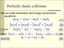 perfectly elastic collisions we can write momentum and energy conservation equations