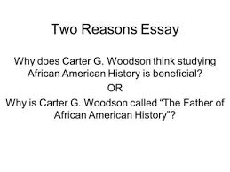 essay writing for history classes ppt video online two reasons essay why does carter g woodson think studying african american history is beneficial