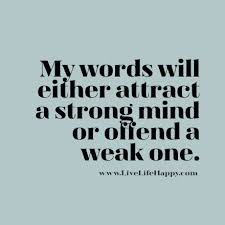 Strong Mind Quotes Cool My Words Will Either Attract A Strong Mind Or Offend A Weak One
