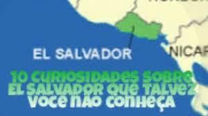 10 Curiosidades sobre El Salvador que talvez você não conheça - YouTube
