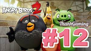 Angry Birds 2 #12: Video Game 30p... khiếp - YouTube
