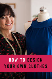 Design And Sew Your Own Clothes Learn How To Design Your Own Clothes Design Your Own