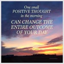 One Small Positive Thought In The Morning Can Change The Entire