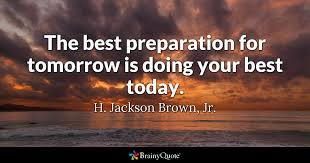 the best preparation for tomorrow is doing your best today h jackson brown