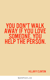 When You Love Someone Quotes Mesmerizing You Don't Walk Away If You Love Someone You Help Hillary Clinton