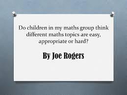 do children in my maths group think different maths topics are do children in my maths group think different maths topics are easy appropriate or hard