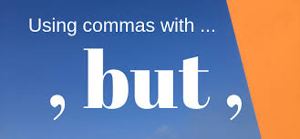 When Do I Use A Comma When And How Can You Use A Comma Before Or After But