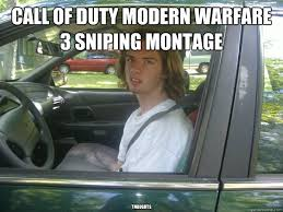 call of duty Modern warfare 3 sniping montage thoughts - Scumbag ... via Relatably.com