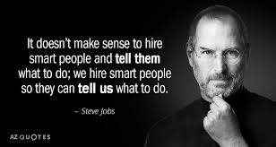 Steve Jobs Quotes Extraordinary Steve Jobs Quote It Doesn't Make Sense To Hire Smart People And Tell