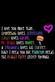 I Love You More Than Quotes Cool Spongebob Quote This Is Totally To You Jackie I Love You Always