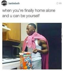 When your finally home alone | Funny Dirty Adult Jokes, Memes ... via Relatably.com