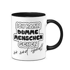 Tassenbrennerei Tasse Mit Spruch Ich Kann Dumme Menschen Sehen