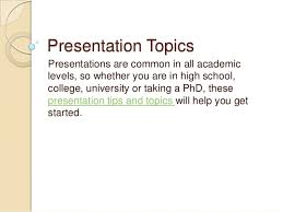 what are the best presentation topics for college students presentation topics presentations are common in all academic levels so whether you are in high