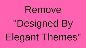 Remove Designed By Elegant Themes Powered By Wordpress