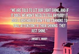 Dl Moody Quotes Awesome Lighthouses Don't Fire Cannons To Call Attention To Their Shining