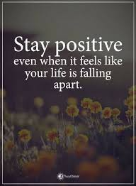 Stay Positive Quotes Custom Quotes Stay Positive Even When It Feels Like Your Life Is Falling