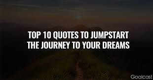 Quotes On Fulfilling Your Dreams Best Of The Top 24 Quotes To Jumpstart The Journey To Your Dreams Goalcast