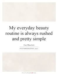 Simple Beauty Quotes And Sayings Best of My Everyday Beauty Routine Is Always Rushed And Pretty Simple