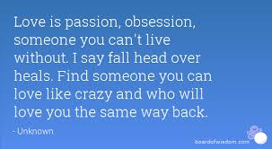 Love Obsession Quotes Interesting Love Is Passion Obsession Someone You Can't Live Without I Say