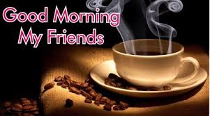 good morning coffee friend. Simple Friend Good Morning My Friends And Good Evening Friends In The East Have A  Blessed Fabulous Day Vaughn Motivations Meditations Art Motivator In Morning Coffee Friend N