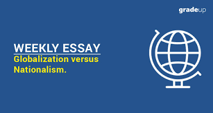 essay globalization versus nationalism weekly essay globalization versus nationalism