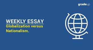 essay globalization versus nationalism weekly essay globalization versus nationalism