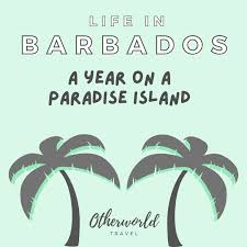 Life in Barbados: A Year On A Paradise Island (Otherworld Travel)