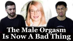 the male orgasm is now a bad thing the male orgasm is now a bad thing