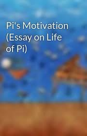 pi s motivation essay on life of pi wattpad pi s motivation essay on life of pi