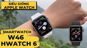 Review HWATCH 6 - W46 : SmartWatch Fake Apple Watch Cực Giống   Sạc Không  Dây - Pin 1 Tuần - YouTube