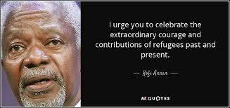 Refugee Quotes Inspiration Kofi Annan Quote I Urge You To Celebrate The Extraordinary Courage