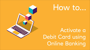 how to activate a debit card using banking