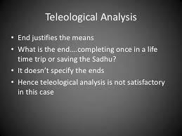the parable of the sadhu satisfactory 13 teleological analysisbull end justifies the meansbull
