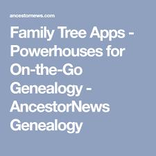 Family Tree Apps Powerhouses For On The Go Genealogy Genealogy