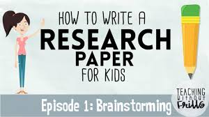 Research Paper Write How To Write A Research Paper For Kids Episode 1 Brainstorming Topics