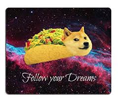 doge taco follow your dreams.  Your Smooffly Gaming Mouse Pad CustomDoge In Taco Chicken Rolls Flying Across  The Galaxy Space On Doge Follow Your Dreams D