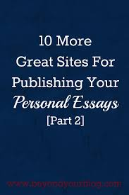 more great sites for publishing your personal essays part  10 more great sites for publishing your personal essays part 2 beyond your