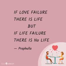 If Love Failure There Is Quotes Writings By Praphulla Pappu