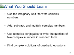 find complex solutions of quadratic equations what you should learn 2 use the imaginary unit i to write complex numbers
