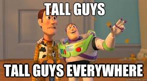 TALL GUYS TALL GUYS everywhere - Buzz Kill - quickmeme via Relatably.com