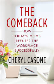 what stay at home moms going back to work need to know moms n the comeback stay at home mom making comeback work