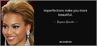 Beyonce Quotes About Beauty Best of Beyonce Knowles Quote Imperfections Make You More Beautiful